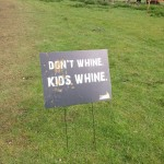 DON'T WHINE. KIDS WHINE.